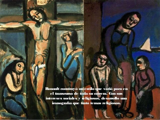 Rouault construyó un estilo que varió poco en el transcurso de toda su carrera. Con sus intereses sociales y religiosos, d...