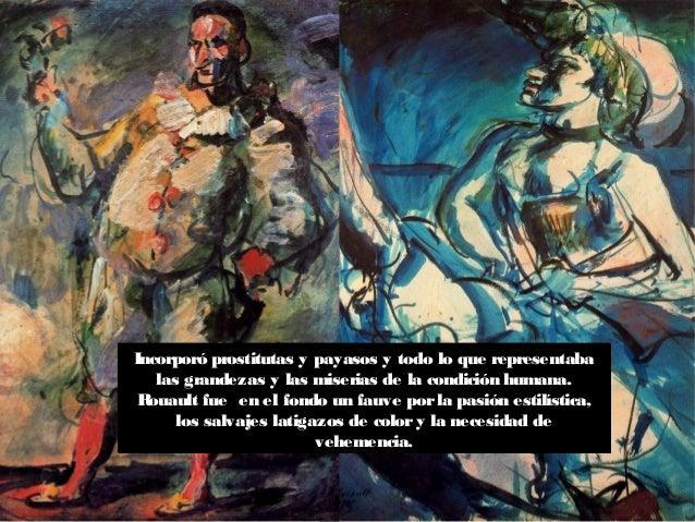 Incorporó prostitutas y payasos y todo lo que representaba las grandezas y las miserias de la condición humana. Rouault fu...