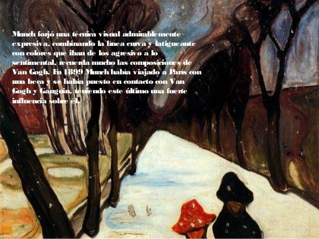 Munch forjó una técnica visual admirablemente expresiva, combinando la línea curva y latigueante con colores que iban de l...