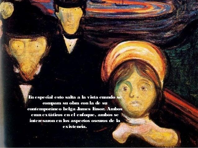 En especial esto salta a la vista cuando se compara su obra con la de su contemporáneo belga James Ensor. Ambos eran extát...