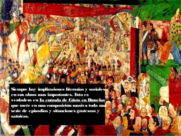 Siempre hay implicaciones literarias y sociales en sus obras mas importantes. Esto es verdadero en La entrada de Cristo en...