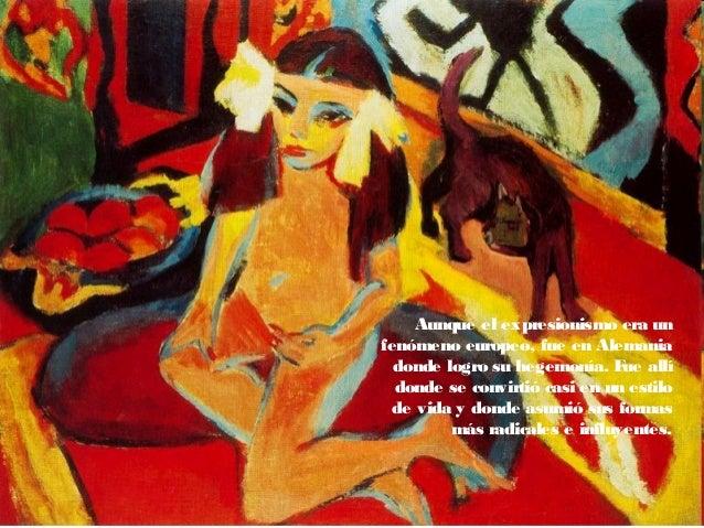 Aunque el expresionismo era un fenómeno europeo, fue en Alemania donde logro su hegemonía. Fue allí donde se convirtió cas...