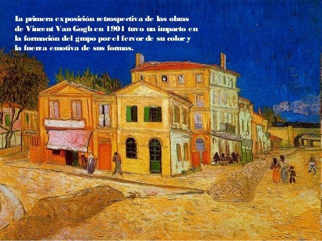 La primera exposición retrospectiva de las obras de Vincent Van Gogh en 1901 tuvo un impacto en la formación del grupo por...