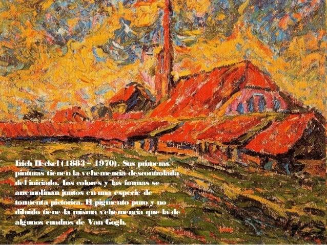 Erich Heckel (1883 – 1970). Sus primeras pinturas tienen la vehemencia descontrolada del iniciado. Los colores y las forma...