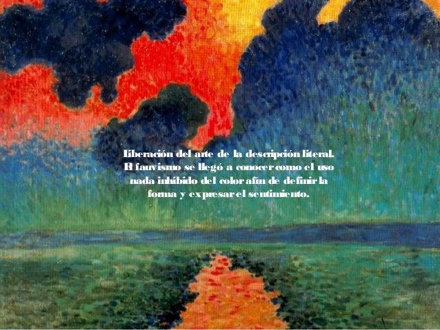 Liberación del arte de la descripción literal. El fauvismo se llegó a conocercomo el uso nada inhibido del colorafín de de...