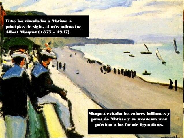 Entre los vinculados a Matisse a principios de siglo, el más íntimo fue Albert Marquet (1875 – 1947). Marquet evitaba los ...