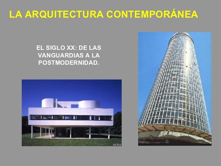 EL SIGLO XX: DE LAS VANGUARDIAS A LA POSTMODERNIDAD. LA ARQUITECTURA CONTEMPORÁNEA