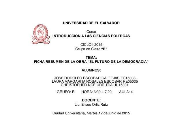 """UNIVERSIDAD DE EL SALVADOR Curso INTRODUCCION A LAS CIENCIAS POLITICAS CICLO I 2015 Grupo de Clase """"B"""" TEMA: FICHA RESUMEN..."""