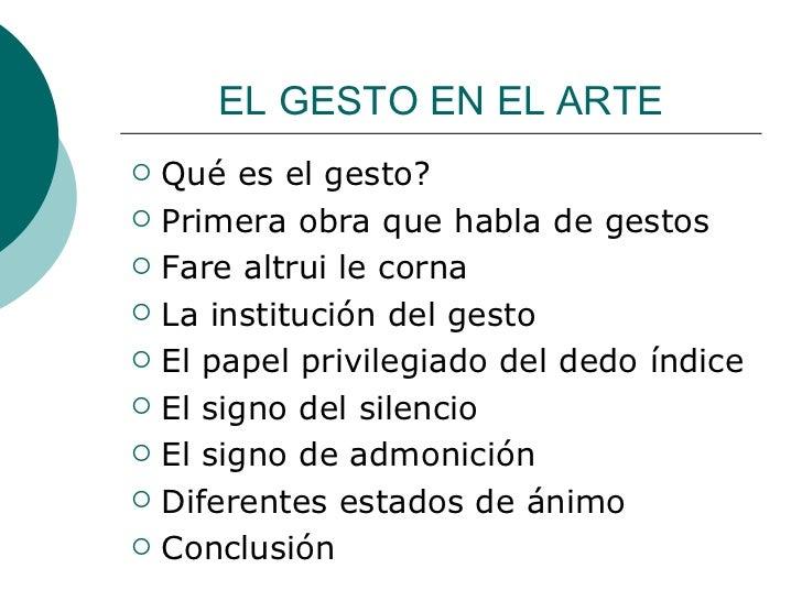 EL GESTO EN EL ARTE <ul><li>Qué es el gesto? </li></ul><ul><li>Primera obra que habla de gestos </li></ul><ul><li>Fare alt...