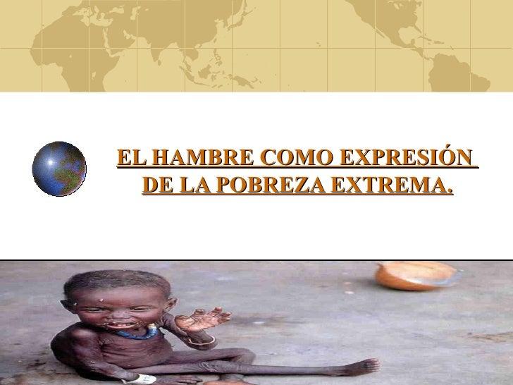 EL HAMBRE COMO EXPRESIÓN  DE LA POBREZA EXTREMA.