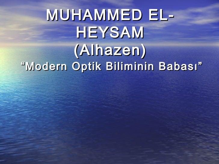 """MUHAMMED EL-      HEYSAM      (Alhazen)""""Modern Optik Biliminin Babası"""""""