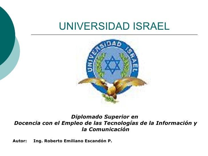 UNIVERSIDAD ISRAEL Diplomado Superior en  Docencia con el Empleo de las Tecnologías de la Información y la Comunicación Au...