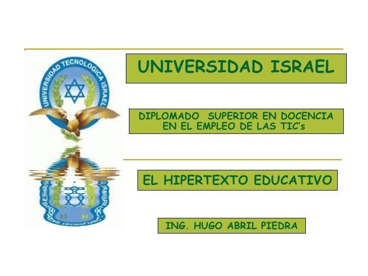 UNIVERSIDAD ISRAEL ING. HUGO ABRIL PIEDRA DIPLOMADO  SUPERIOR EN DOCENCIA EN EL EMPLEO DE LAS TIC's  EL HIPERTEXTO EDUCATIVO
