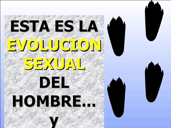 ESTA ES LA   EVOLUCION SEXUAL   DEL HOMBRE... y