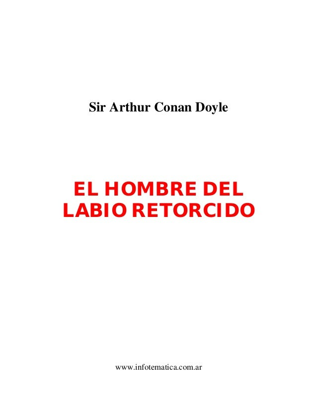 Sir Arthur Conan DoyleEL HOMBRE DELLABIO RETORCIDOwww.infotematica.com.ar