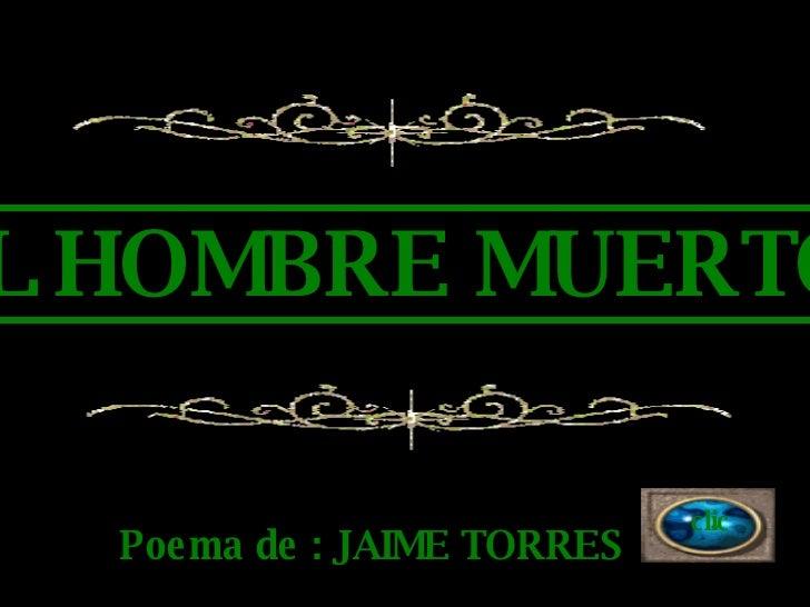 EL HOMBRE MUERTO Poema de : JAIME TORRES clic