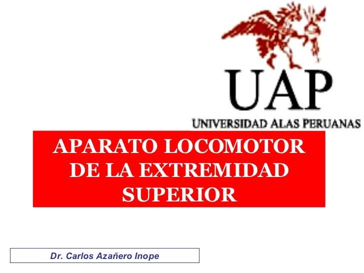 APARATO LOCOMOTOR DE LA EXTREMIDAD SUPERIOR Dr. Carlos Azañero Inope