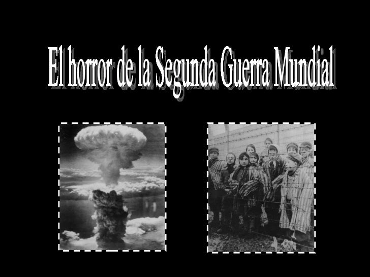 El horror de la Segunda Guerra Mundial