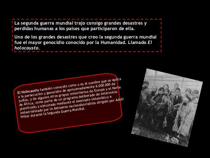 La segunda guerra mundial trajo consigo grandes desastres y perdidas humanas a los países que participaron de ella. Uno de...