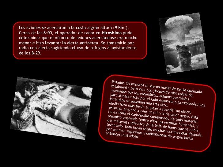 Los aviones se acercaron a la costa a gran altura (9 Km.). Cerca de las 8:00, el operador de radar en  Hiroshima  pudo det...