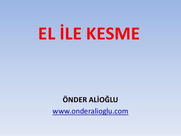 EL İLE KESME ÖNDER ALİOĞLU www.onderalioglu.com