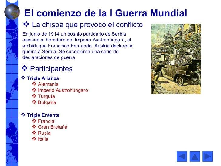 El comienzo de la I Guerra Mundial <ul><li>La chispa que provocó el conflicto </li></ul>En junio de 1914 un bosnio partida...