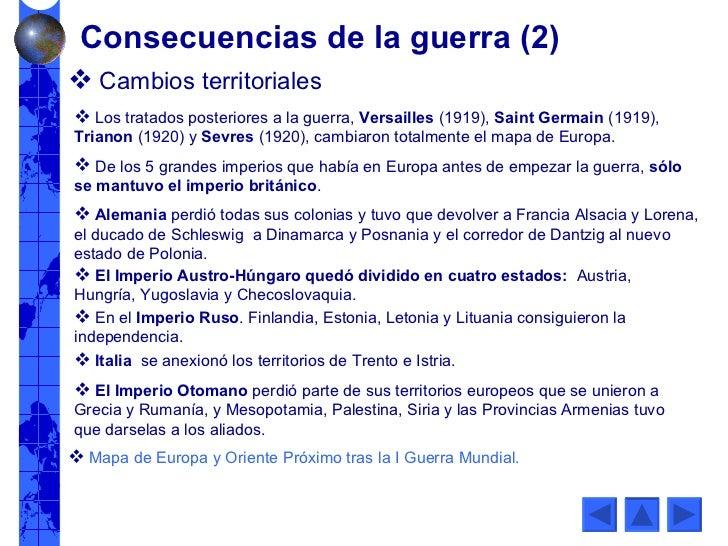 <ul><li>Cambios territoriales </li></ul><ul><li>Los tratados posteriores a la guerra,  Versailles  (1919),  Saint   Germai...