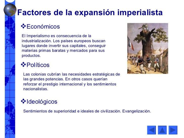 El Imperialismo es consecuencia de la industrialización. Los países europeos buscan lugares donde invertir sus capitales, ...