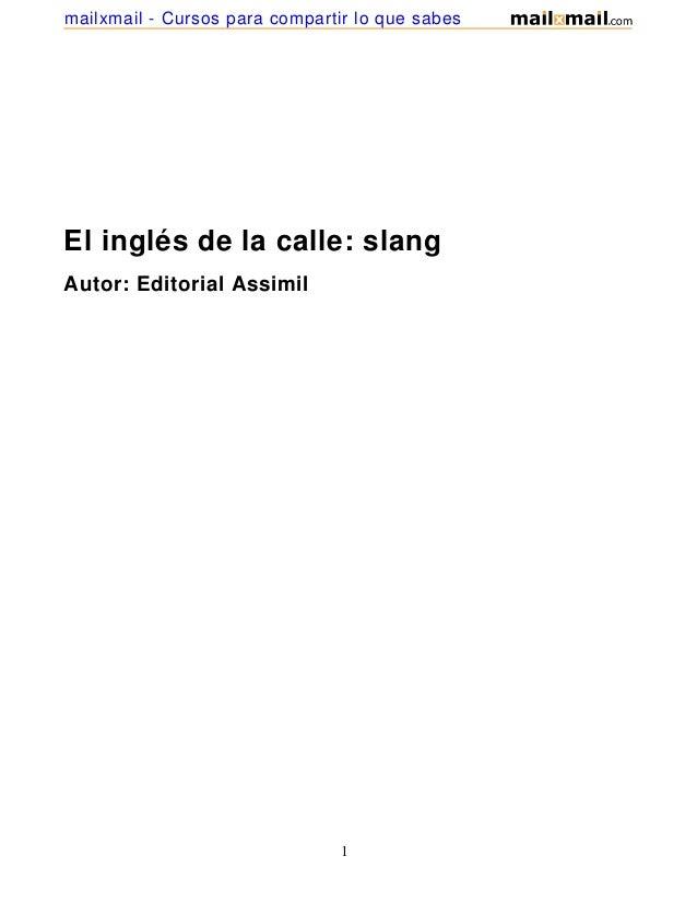 El inglés de la calle: slangAutor: Editorial Assimil1mailxmail - Cursos para compartir lo que sabes