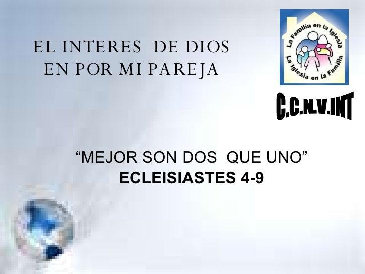 """EL INTERES  DE DIOS EN POR MI PAREJA """"MEJOR SON DOS  QUE UNO"""" ECLEISIASTES 4-9 C.C.N.V.INT"""