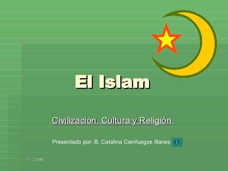 El Islam Civilización. Cultura y Religión  Presentado por: B. Catalina Cienfuegos Illanes