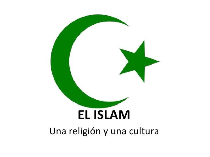 EL ISLAM <ul><li>Una religión y una cultura </li></ul>