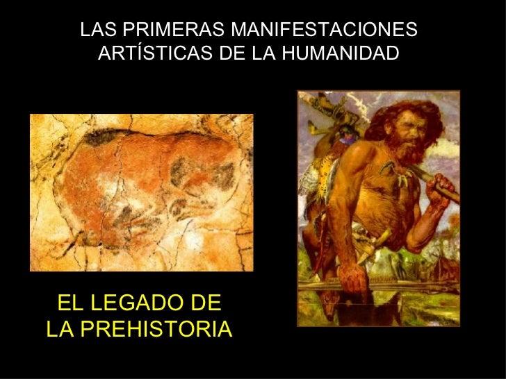 LAS PRIMERAS MANIFESTACIONES ARTÍSTICAS DE LA HUMANIDAD EL LEGADO DE LA PREHISTORIA