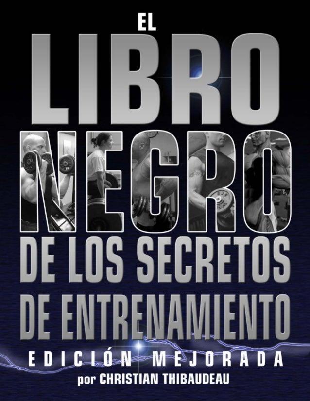 - 1 - El Libro Negro de los Secretos de Entrenamiento Edición Mejorada Por Christian Thibaudeau Prólogo de Chris Shugart E...