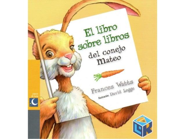 """Ésta es la portada de mi libro.   r  / /'"""""""" Te dice que el título  del libro es  'El.  libro sobre libros  del conejo mate..."""