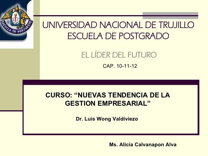 """UNIVERSIDAD NACIONAL DE TRUJILLO ESCUELA DE POSTGRADO CURSO: """"NUEVAS TENDENCIA DE LA GESTION EMPRESARIAL"""" Dr. Luís Wong Va..."""