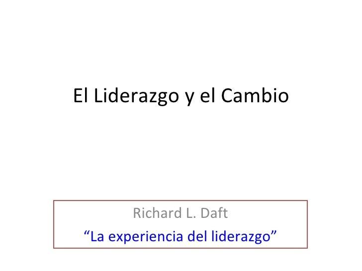 """El Liderazgo y el Cambio Richard L. Daft """"La experiencia del liderazgo"""""""