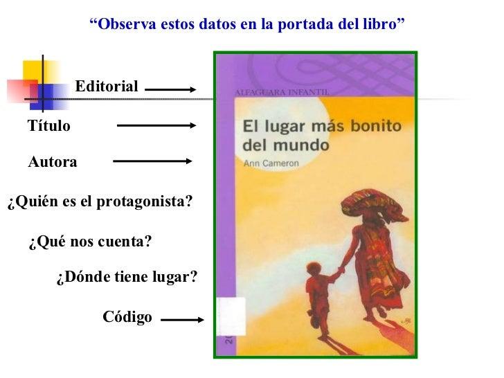 """"""" Observa estos datos en la portada del libro"""" Editorial Título Autora Código ¿Quién es el protagonista? ¿Qué nos cuenta? ..."""