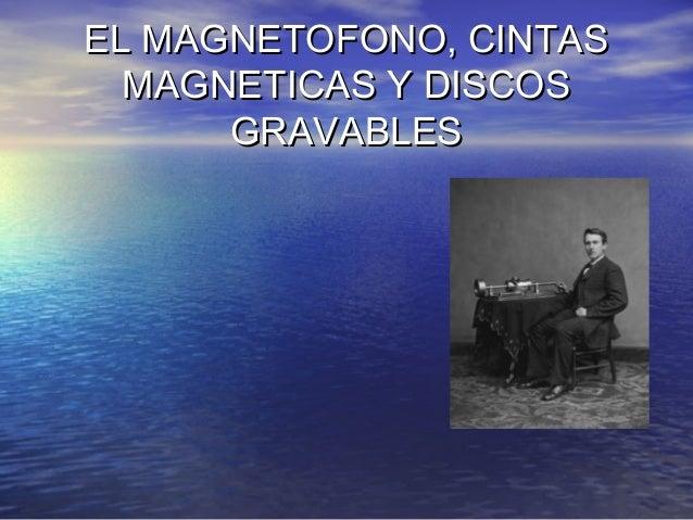 EL MAGNETOFONO, CINTASEL MAGNETOFONO, CINTAS MAGNETICAS Y DISCOSMAGNETICAS Y DISCOS GRAVABLESGRAVABLES