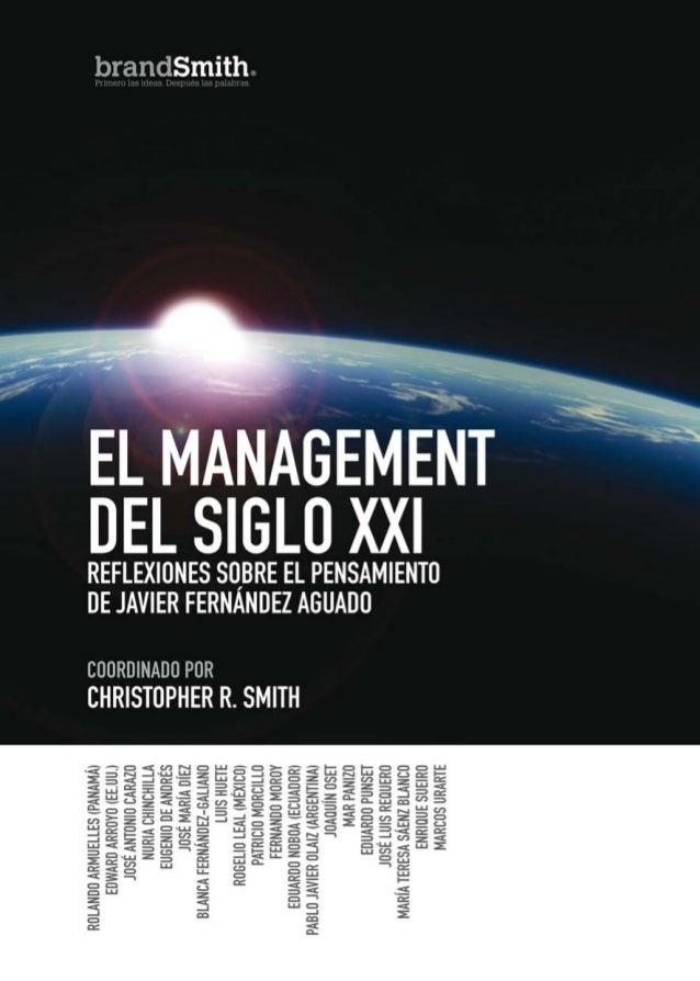 EL MANAGEMENT DEL SIGLO XXI         REFLEXIONES SOBRE EL PENSAMIENTO            DE JAVIER FERNÁNDEZ AGUADO      Rolando Ar...