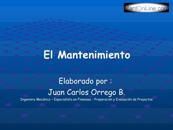 El Mantenimiento              Juan Carlos Orrego Barrera                 Ingeniero Mecánico     Especialista en Finanzas, ...
