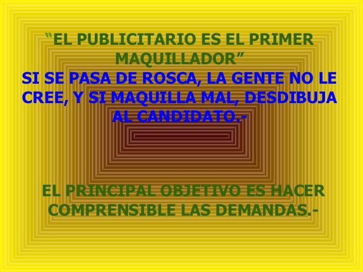 """"""" EL PUBLICITARIO ES EL PRIMER MAQUILLADOR"""" SI SE PASA DE ROSCA, LA GENTE NO LE CREE, Y SI MAQUILLA MAL, DESDIBUJA AL CAND..."""