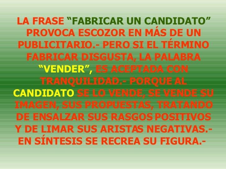 """LA FRASE  """"FABRICAR UN CANDIDATO""""  PROVOCA ESCOZOR EN MÁS DE UN PUBLICITARIO.- PERO SI EL TÉRMINO FABRICAR DISGUSTA, LA PA..."""