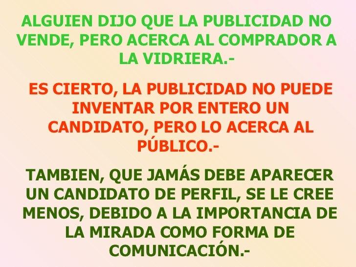 ALGUIEN DIJO QUE LA PUBLICIDAD NO VENDE, PERO ACERCA AL COMPRADOR A LA VIDRIERA.- ES CIERTO, LA PUBLICIDAD NO PUEDE INVENT...