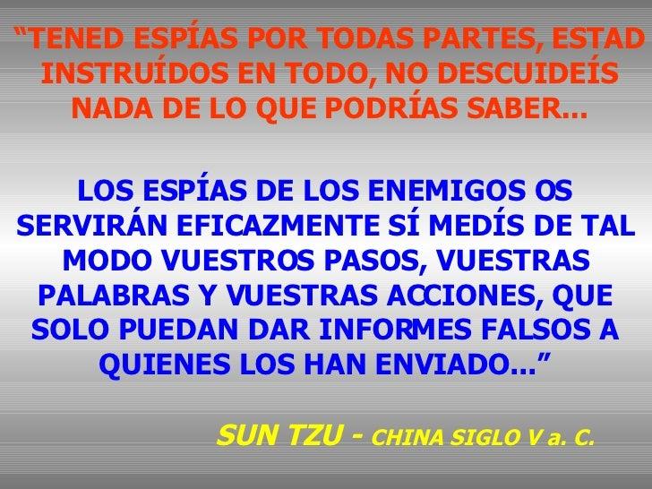 """"""" TENED ESPÍAS POR TODAS PARTES, ESTAD INSTRUÍDOS EN TODO, NO DESCUIDEÍS NADA DE LO QUE PODRÍAS SABER... LOS ESPÍAS DE LOS..."""