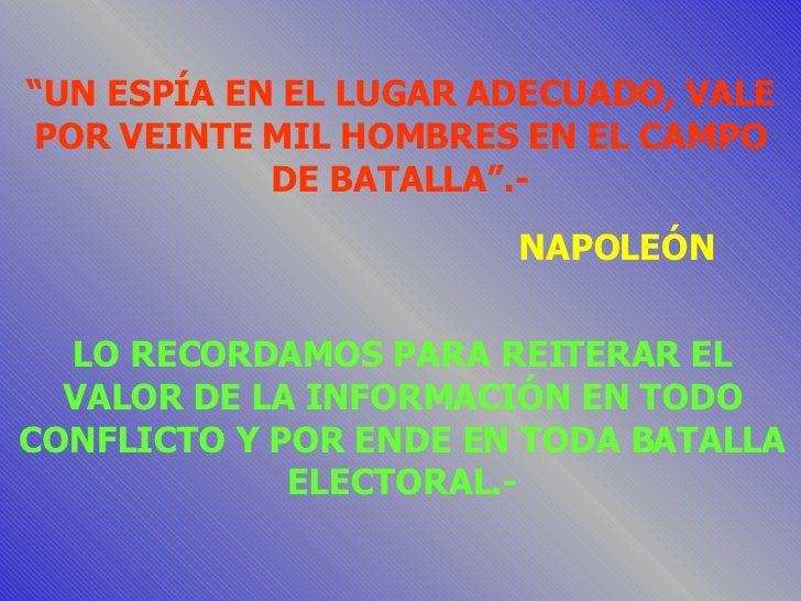 """"""" UN ESPÍA EN EL LUGAR ADECUADO, VALE POR VEINTE MIL HOMBRES EN EL CAMPO DE BATALLA"""".- NAPOLEÓN LO RECORDAMOS PARA REITERA..."""