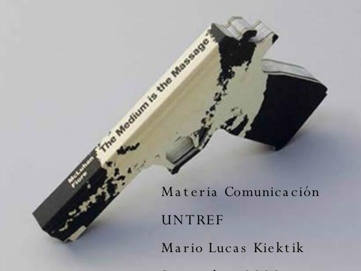 Materia Comunicación UNTREF Mario Lucas Kiektik Setiembre 2008