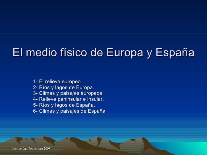 El medio físico de Europa y España 1- El relieve europeo. 2- Ríos y lagos de Europa. 3- Climas y paisajes europeos. 4- Rel...
