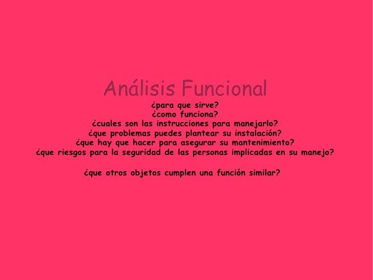 Análisis Funcional ¿para que sirve? ¿como funciona? ¿cuales son las instrucciones para manejarlo? ¿que problemas puedes pl...