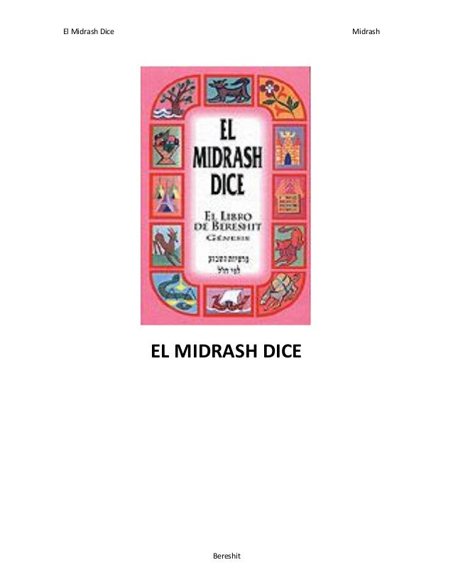 El Midrash Dice  Midrash  EL MIDRASH DICE  Bereshit